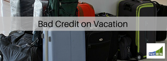 Bad Credit On Vacation: What You Need To Know So You Don't Make Things Worse